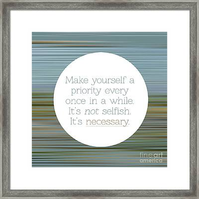 Make Yourself A Priority  Framed Print by Liesl Marelli