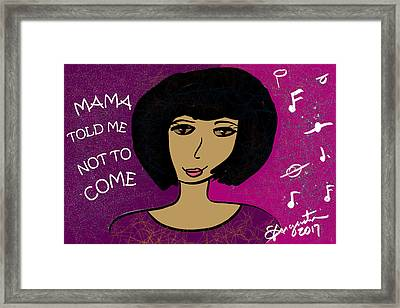 Mama Told Me Not To Come Framed Print