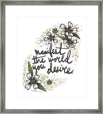 Manifest The World You Desire. Framed Print by Maria Bolton-Joubert