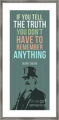 Mark Twain Inspirational Quote, If You Tell The Truth Framed Print