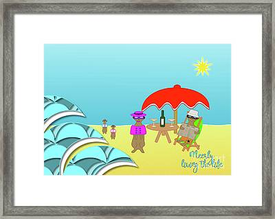 Meerly Living The Life Framed Print