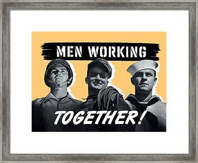 Men Working Together -- Ww2 Poster Framed Print by War Is Hell Store