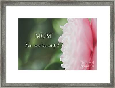 Mom You Are Beautiful Framed Print by Andrea Anderegg