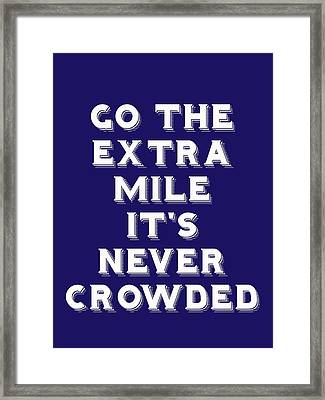 Motivational - Go The Extra Mile It's Never Crowded A Framed Print