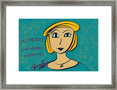 My Heart Has Always Known You Framed Print