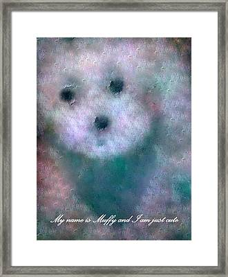 My Name Is Muffy And I Am Just Cute Framed Print by Sherri's - Of Palm Springs