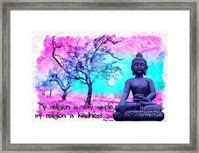 My Religion Is Very Simple. My Religion Is Kindness.. His Holiness, Dalai Lama Xiv, Tenzin Gyatso.  Framed Print