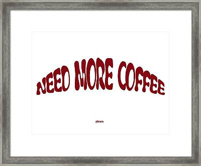 Need More Coffee Framed Print