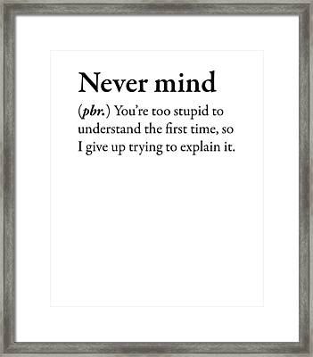 Never Mind Funny Phrase T-shirt Framed Print by Laughtee Store