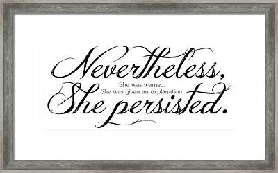 Nevertheless She Persisted - Dark Lettering Framed Print by Cynthia Decker