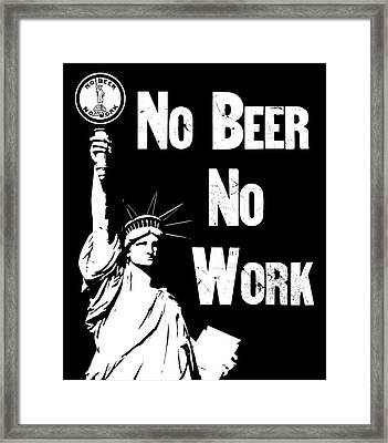 No Beer - No Work - Anti Prohibition Framed Print