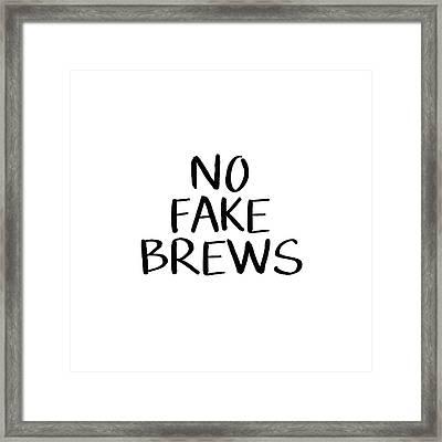 No Fake Brews- Art By Linda Woods Framed Print