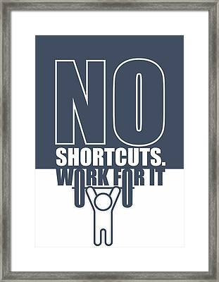 No Shortcuts Work For It Gym Motivational Quotes Poster Framed Print by Lab No 4