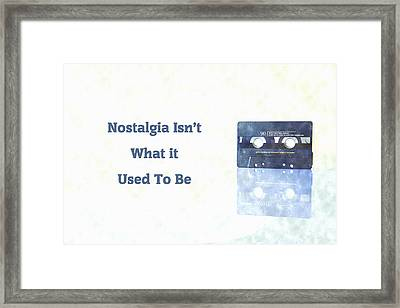 Nostalgia Isnt What It Used To Be Framed Print