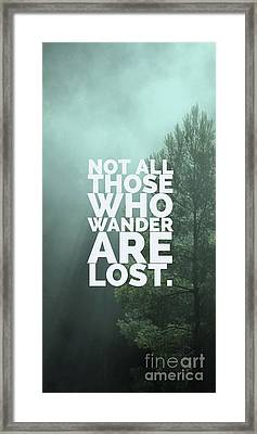 Not All Those Who Wander Are Lost Phone Case Framed Print
