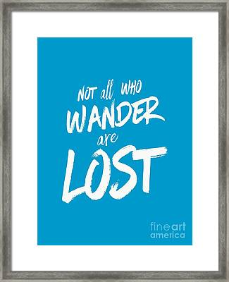 Not All Who Wander Are Lost Tee Framed Print by Edward Fielding