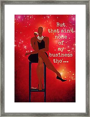 Not My Business Framed Print
