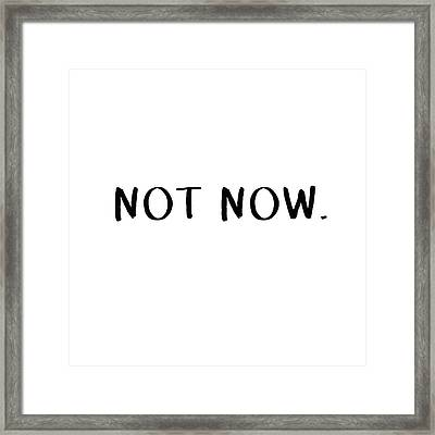 Not Now- Art By Linda Woods Framed Print