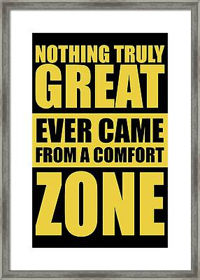 Nothing Great Ever Came From A Comfort Zone Life Inspirational Quotes Poster Framed Print by Lab No 4