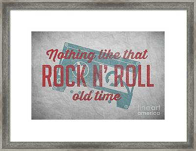 Nothing Like That Old Time Rock N Roll Wall Art 4 Framed Print
