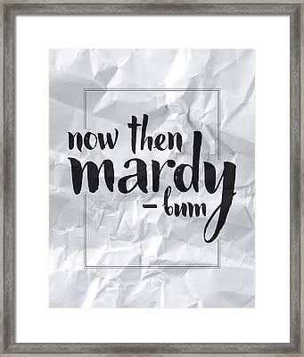 Now Then Mardy Bum Framed Print by Samuel Whitton