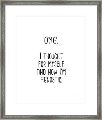 Omg I Thought For Myself And Now I'm Agnostic Framed Print
