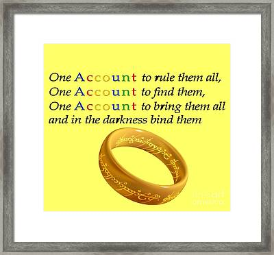 One Account To Rule Them All Framed Print
