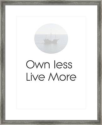 Own Less Live More Framed Print by Andre Pillay