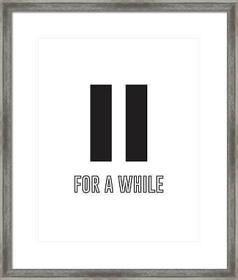 Pause For A While Framed Print