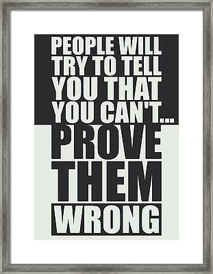 People Will Try To Tell You That You Cannot Prove Them Wrong Inspirational Quotes Poster Framed Print