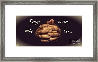Prayer Is My Daily Fix Framed Print