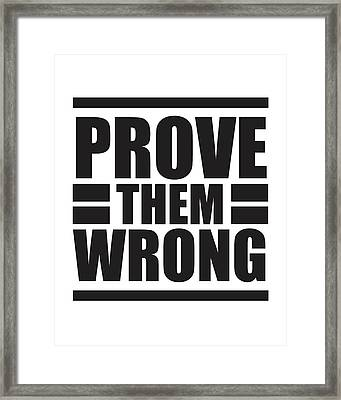 Prove Them Wrong - Motivational Quote Print Framed Print