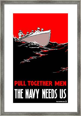 Pull Together Men - The Navy Needs Us Framed Print by War Is Hell Store