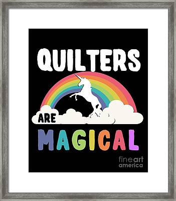 Quilters Are Magical Framed Print