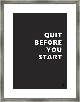 Quit Before You Start- Art By Linda Woods Framed Print