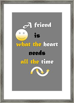 Quote Print - A Friend Is What The Heart Needs All The Time Framed Print