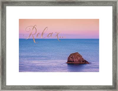 Relax, Inspiring, Peaceful Coastal Sentiment Art Framed Print