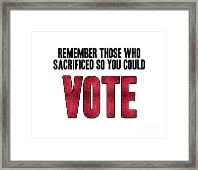 Remember Those Who Sacrificed So You Could Vote Framed Print by Liesl Marelli