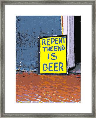 Repent The End Is Beer Framed Print