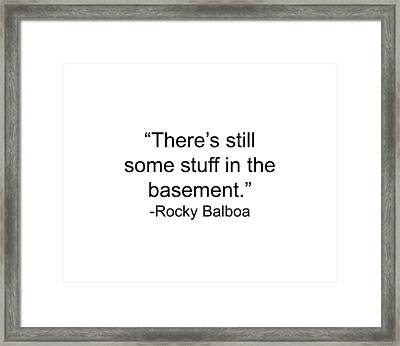 Rocky Balboa Movie Quote There's Still Some Stuff In The Basement Stallone Inspirational Boxing Framed Print
