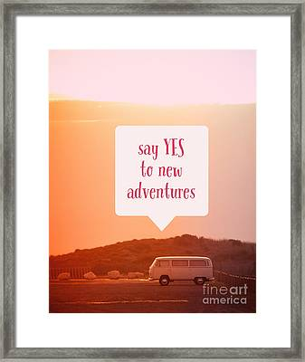 Say Yes To New Adventures Framed Print