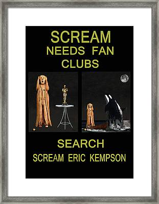 Scream Needs Fan Clubs Framed Print by Eric Kempson
