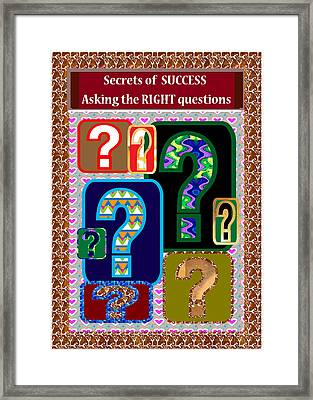 Secrets Of Success Is Asking The Right Questions At Right Time Question Everything Framed Print