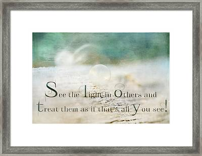 See The Light In Others Framed Print