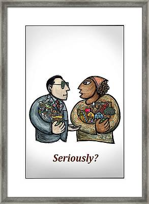 Seriously? Framed Print