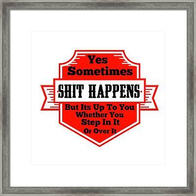 Shit Happens Framed Print by FirstTees Motivational Artwork