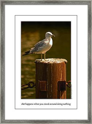Shit Happens When You Stand Around Doing Nothing Framed Print by  Onyonet  Photo Studios