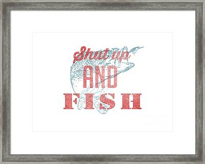 Shut Up And Fish Framed Print by Edward Fielding