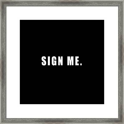 Sign Me Framed Print by Chief Hachibi