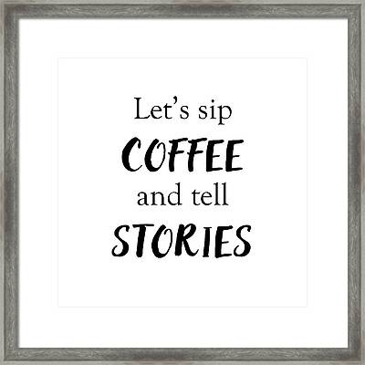 Sip Coffee And Tell Stories Framed Print
